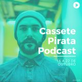 Cassete Pirata Podcast 16-22/10/2017
