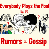 Everybody Plays the Fool, Ep 60: Rumors and Gossip