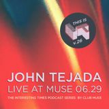 Interesting Times: Version.26 - John Tejada Live at Muse 06.29