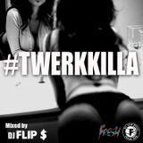 #twerkkilla   mixed by dj flips