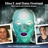 Elisa E. and Elana Freeland - Mind Control and Synthetic Humans