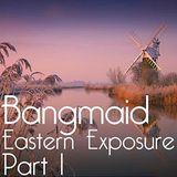 Bangmaid - Eastern Exposure - Part 1