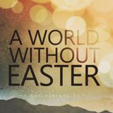 A World Without Easter - Audio