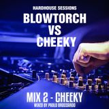 Hardhouse Sessions - Blowtorch VS Cheeky - Mix 2: Cheeky