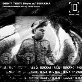 Don't Test w/ Bukkha - 16th November 2019