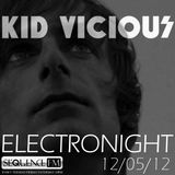 KID VICIOUS: ELECTRONIGHT 12/05/2012