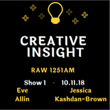 Creative Insight Show 1 | Eve Allin & Jessica Kashdan Brown | 10.11.18