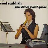 cool caddish- pole dance avant garde