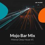 Mojo Bar - Minimal Deep House #1 (05.2018)