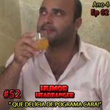 HHB #52 - Programa Humor Headbanger - Ano04 Ep02 - Que Delícia de Pograma Cara