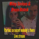 Bruce Botnik & Miley Serious @ parties so secret nobody's there live stream