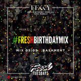 Fresh Tuesdays I Birthday Mix 05   Bashment I Lil Dave