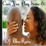 DJ BlueRain - Can You Play Some 80's (Old School, Dance, Rock, 80's)