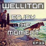 Welliton - Enjoy The Moment EP33