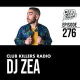 Club Killers Radio #276 - DJ Zea