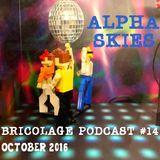 Bricolage Podcast #14 : Alpha Skies
