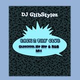 DJ GlibStylez - Back 2 Tha' Club (Oldschool Hip Hop & R&B Mix)