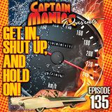 Episode 135 / Get In, Shut Up And Hold On!