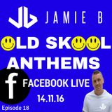 Jamie B's Live Old Skool Anthems On Facebook Live 14.11.16