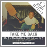 Take Me Back - Vol.9 - The Netflix & Chill Edition Pt.2 (Old School Slow Jams) - @DJScyther