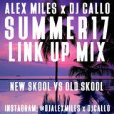 ALEX MILES x @DJCALLO | SUMMER17 LINK UP MIX | NEW SKOOL VS OLD SKOOL