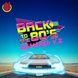 Back to the 80's Remixed Vol. 2