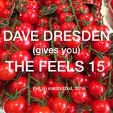Dave Dresden (gives you) THE FEELS 15 (felt on march 22nd, 2016)