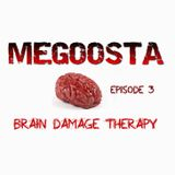 Megoosta - Brain Damage Therapy (Episode 3) March 2013