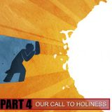 Our Call to Holiness: Pt. 4
