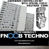 Hardware Controlled 007 on FNOOB with SPECIAL GUEST: Mustard Gunn & HOST: Pete Manarchy