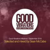 Good Vibrations Mixshow - September 2018 - Mixed by Sean McCabe