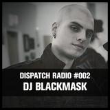 DISPATCH RADIO #002 – DJ BLACKMASK