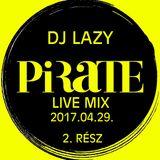 Dj Lazy - Pirate Live 2017 04 29_part2