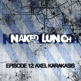 Naked Lunch PODCAST #012 - AXEL KARAKASIS