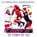 DJ STARTING FROM SCRATCH PRESENTS: 25 YEARS OF TLC (A TRIBUTE MIX)