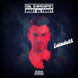 Gil Sanders presents: WHAT DA FUNKY - Radio Show #044