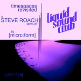 timespaces revisited by [micro:form] - a STEVE ROACH special - [LSC#126]