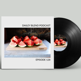 Dailey Blend Podcast - Episode 128