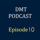 DMT Podcast, Episode 10