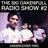 Ski Oakenfull Radio Show #2 - Undercover YMO