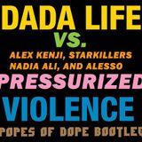 AlexKenji, Starkillers, Nadia Ali, Alesso vs. DadaLife - Pressurized Violence (Popes of Dope Mashup)