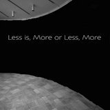 Less is, More or Less, More