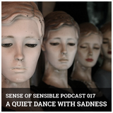 S.O.S Podcast 17 -  A Quiet Dance With Sadness
