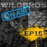 WildBros ON AIR EP #15