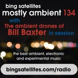 Mostly Ambient 134 with The ambient drones of Bill Baxter in session