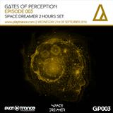 Space Dreamer Pres. Gates Of Perception 003 - 2 Hours Special Set