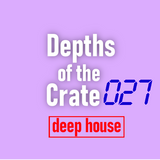 Depths of the Crate 027 [Deep House]