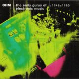 OHM: Early Gurus of Electronic Music, 1948-1980