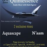 Mark Egorov - Quintessence Radio Show # 005 (Guests Aquascape & N'aam)