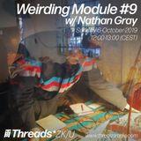 Weirding Module #9 Auf dem Markt w/ Nathan Gray - Threads*ZK/U x sub_ʇxǝʇ - 06-Oct-19